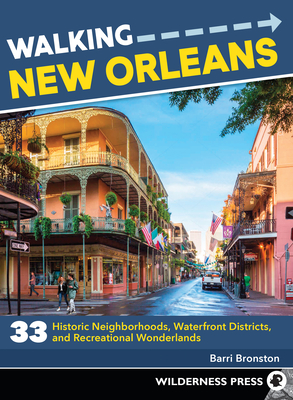 Walking New Orleans: 33 Historic Neighborhoods, Waterfront Districts, and Recreational Wonderlands Cover Image