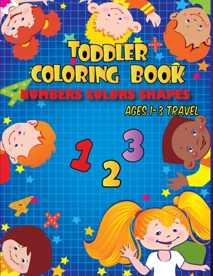 Toddler coloring books ages 1-3 travel: Toddler coloring book numbers colors shapes Cover Image