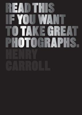 Read This If You Want to Take Great Photographs: (photography books, top photography tips) Cover Image