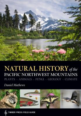 Natural History of the Pacific Northwest Mountains (A Timber Press Field Guide) Cover Image
