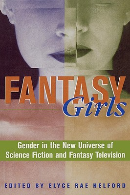 Fantasy Girls: Gender in the New Universe of Science Fiction and Fantasy Television Cover Image