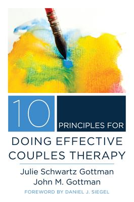 10 Principles for Doing Effective Couples Therapy (Norton Series on Interpersonal Neurobiology) Cover Image