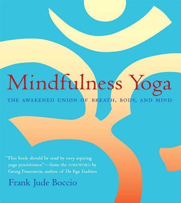 Mindfulness Yoga: The Awakened Union of Breath, Body, and Mind Cover Image