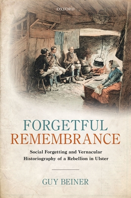 Forgetful Remembrance: Social Forgetting and Vernacular Historiography of a Rebellion in Ulster Cover Image
