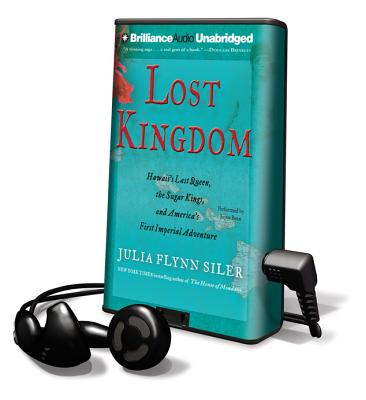 Lost Kingdom: Hawaii's Last Queen, the Sugar Kings, and America's First Imperial Adventure [With Earbuds] (Playaway Adult Nonfiction) Cover Image