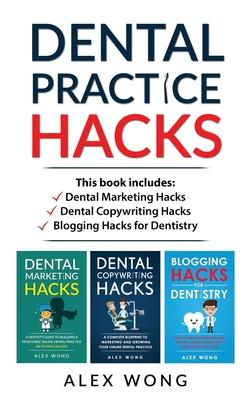 Dental Practice Hacks: 3 Book Set: Includes Dental Marketing Hacks, Dental Copywriting Hacks & Blogging Hacks for Dentistry Cover Image