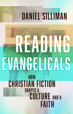 Reading Evangelicals: How Christian Fiction Shaped a Culture and a Faith Cover Image
