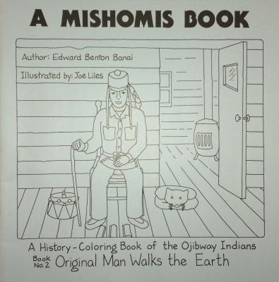 A Mishomis Book, A History-Coloring Book of the Ojibway Indians: Book 2: Original Man Walks the Earth Cover Image