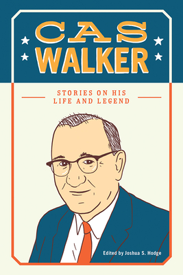 Cas Walker: Stories on His Life and Legend Cover Image