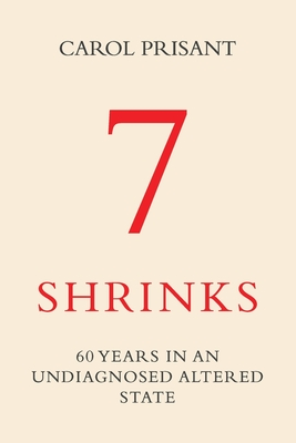 7 Shrinks: 60 Years in an Undiagnosed Altered State Cover Image