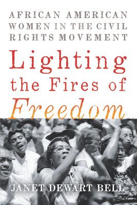 Lighting the Fires of Freedom: African American Women in the Civil Rights Movement Cover Image