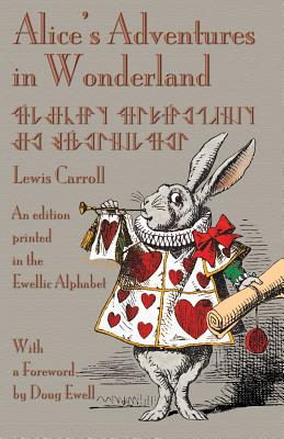 Alice's Adventures in Wonderland: An Edition Printed in the Ewellic Alphabet Cover Image