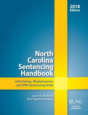 North Carolina Sentencing Handbook with Felony, Misdemeanor, and Dwi Sentencing Grids, 2018 Cover Image