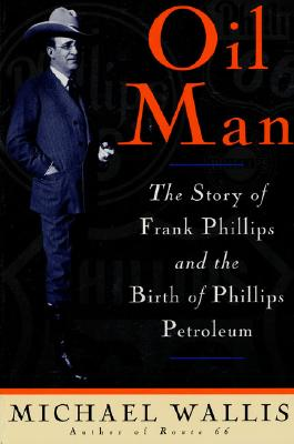 Oil Man: The Story Of Frank Phillips & The Birth Of Phillips Petroleum Cover Image