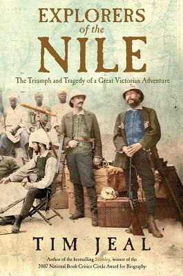 Explorers of the Nile: The Triumph and Tragedy of a Great Victorian Adventure Cover Image