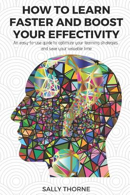 How to Learn Faster and Boost Your Effectivity: An Easy-To-Use Guide to Optimize Your Learning Strategies and Save Your Valuable Time Cover Image