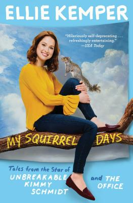 My Squirrel Days: Tales from the Star of Unbreakable Kimmy Schmidt and The Office Cover Image
