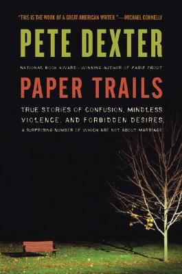 Paper Trails: True Stories of Confusion, Mindless Violence, and Forbidden Desires, a Surprising Number of Which Are Not about Marria Cover Image