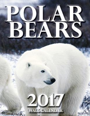 Polar Bears 2017 Wall Calendar Cover Image