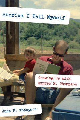 Stories I Tell Myself: Growing Up with Hunter S. Thompson Cover Image