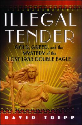 Illegal Tender: Gold, Greed, and the Mystery of the Lost 1933 Double Eagle Cover Image