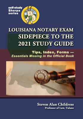 Louisiana Notary Exam Sidepiece to the 2021 Study Guide: Tips, Index, Forms-Essentials Missing in the Official Book Cover Image