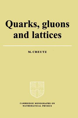Cover for Quarks, Gluons and Lattices (Cambridge Monographs on Mathematical Physics)