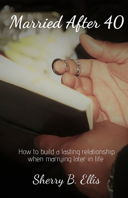 Married After 40: Building a lasting relationship when marrying later in life. Cover Image