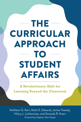 The Curricular Approach to Student Affairs: A Revolutionary Shift for Learning Beyond the Classroom Cover Image
