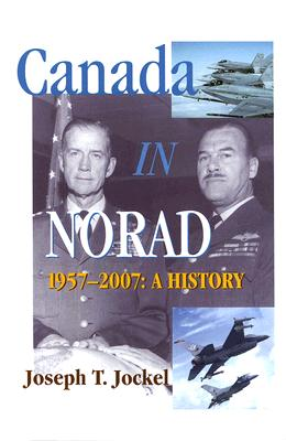 Canada in NORAD, 1957-2007: A History (Queen's Policy Studies Series #115) Cover Image