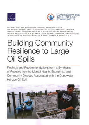 Building Community Resilience to Large Oil Spills: Findings and Recommendations from a Synthesis of Research on the Mental Health, Economic, and Commu Cover Image