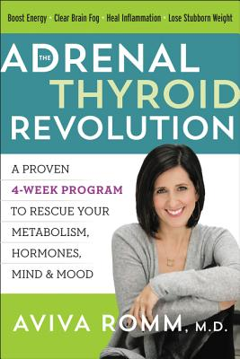 The Adrenal Thyroid Revolution: A Proven 4-Week Program to Rescue Your Metabolism, Hormones, Mind & Mood Cover Image