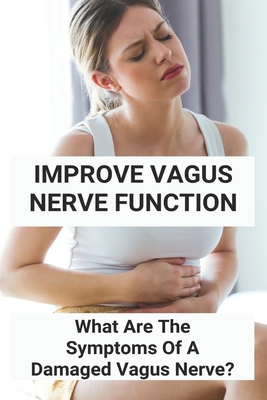 Improve Vagus Nerve Function: What Are The Symptoms Of A Damaged Vagus Nerve?: Vagus Nerve Function Quizlet Cover Image