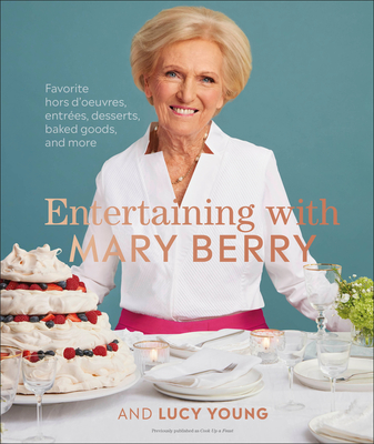 Entertaining with Mary Berry: Favorite Hors D'oeuvres, Entrées, Desserts, Baked Goods, and More Cover Image
