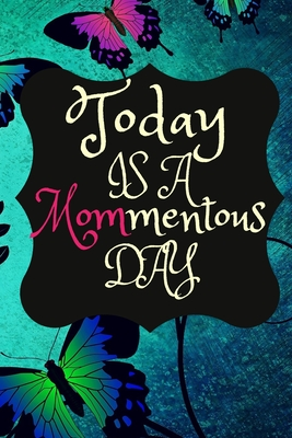 Today Is A MOMmentous Day: Best Mothers Day Unique Gift Ideas for Mom and Sisters Cover Image