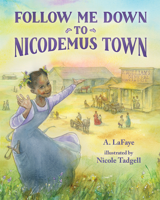 Follow Me Down to Nicodemus Town: Based on the History of the African American Pioneer Settlement Cover Image