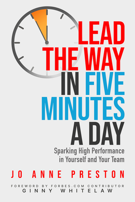 Lead the Way in Five Minutes a Day: Sparking High Performance in Yourself and Your Team Cover Image