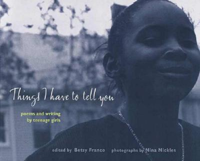 Things I Have to Tell You: Poems and Writing by Teenage Girls Cover Image
