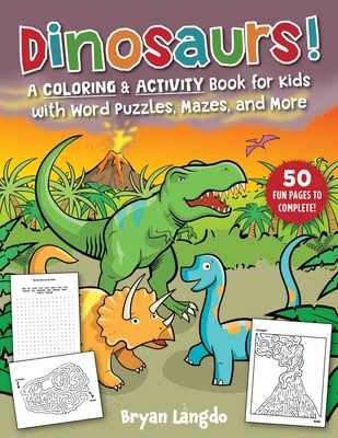 Dinosaurs!: A Coloring & Activity Book for Kids with Word Puzzles, Mazes, and More Cover Image