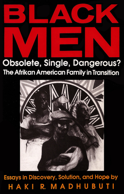 Black Men, Obsolete, Single, Dangerous?: The Afrikan American Family in Transition Cover Image