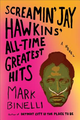 Screamin' Jay Hawkins' All-Time Greatest Hits: A Novel Cover Image