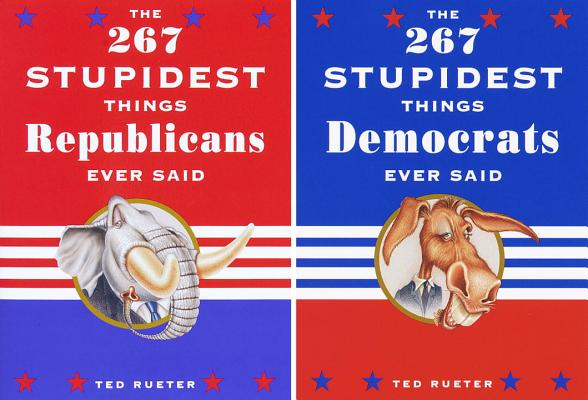 The 267 Stupidest Things Republicans Ever Said/The 267 Stupidest Things Democrats Ever Said Cover