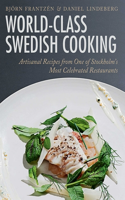 World-Class Swedish Cooking: Artisanal Recipes from One of Stockholm's Most Celebrated Restaurants Cover Image