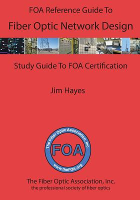 The FOA Reference Guide to Fiber Optic Network Design Cover Image