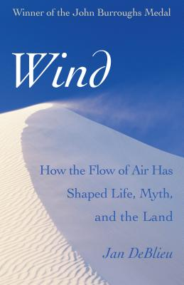 Wind: How the Flow of Air Has Shaped Life, Myth, and the Land cover