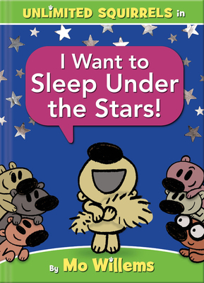 I Want to Sleep Under the Stars! (An Unlimited Squirrels Book) Cover Image