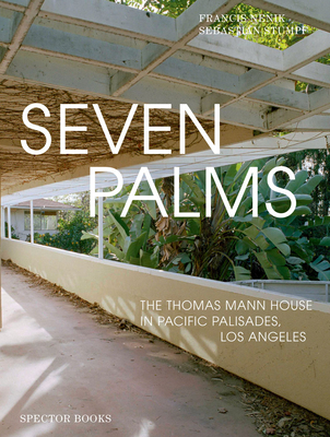 Seven Palms: The Thomas Mann House in Pacific Palisades, Los Angeles Cover Image