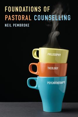 Foundations of Pastoral Counselling: Integrating Philosophy, Theology, and Psychotherapy Cover Image