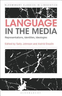 Language in the Media: Representations, Identities, Ideologies (Bloomsbury Classics in Linguistics) Cover Image