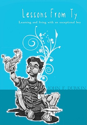 Lessons from Ty: Learning and Living with an Exceptional Boy Cover Image